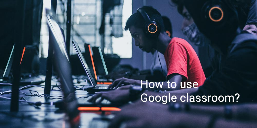 How to use Google classroom featured